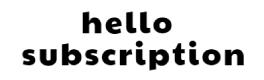 hello subscription